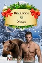 Bearfoot @ Xmas ebook by Melissa Bell