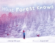 What Forest Knows - with audio recording ebook by George Ella Lyon,August Hall