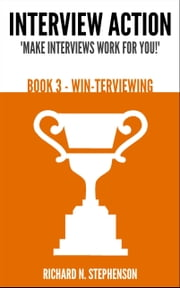 Interview Action: WIN-terviewing [Book 3] ebook by Richard N. Stephenson