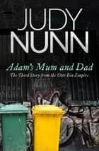 Adam's Mum and Dad: The third story from the Otto Bin Empire ebook by Judy Nunn