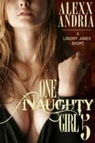 One Naughty Girl 5 (Spy Erotica) ebook by Alexx Andria