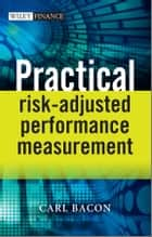 Practical Risk-Adjusted Performance Measurement ebook by Carl R. Bacon