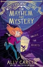 Winterborne Home for Mayhem and Mystery ebook by Ally Carter