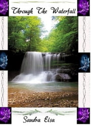 Through The Waterfall: Book 1 Guardian Of The Realm ebook by Sandra Elsa