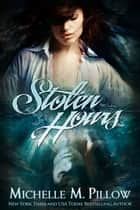 Stolen Hours ebook by Michelle M. Pillow