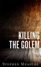 Killing the Golem (Short Story) ebook by Stephen Measure