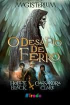 Magistérium - O desafio de ferro ebook by Holly Black, Cassandra Clare