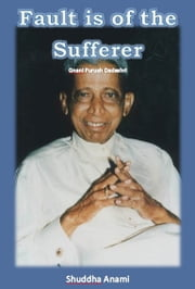 Fault is of the Sufferer: Gnani Purush Dadashri ebook by Shuddha Anami