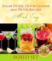 Sugar Detox, Detox Cleanse and Detox Recipes Made Easy - Beat Sugar Cravings and Sugar Addiction ebook by Kobo.Web.Store.Products.Fields.ContributorFieldViewModel