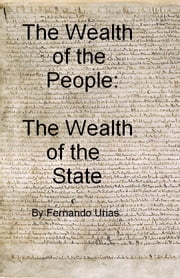 The Wealth of the People: The Wealth of the State ebook by Fernando Urias