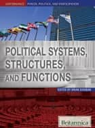 Political Systems, Structures, and Functions ebook by Britannica Educational Publishing,Duignan,Brian