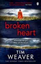 Broken Heart - How can someone just disappear? . . . Find out in this TWISTY THRILLER ebook by Tim Weaver