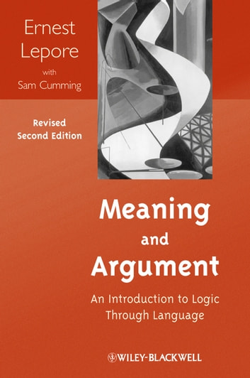 Meaning and Argument - An Introduction to Logic Through Language ebook by Ernest Lepore,Sam Cumming