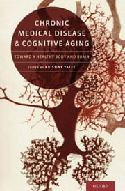 Chronic Medical Disease and Cognitive Aging: Toward a Healthy Body and Brain ebook by Kristine Yaffe