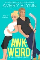 Awk-weird e-bok by Avery Flynn