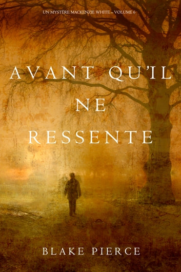Avant qu'il ne ressente (Un mystère Mackenzie White – Volume 6) ebook by Blake Pierce