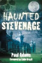 Haunted Stevenage ebook by Paul Adams
