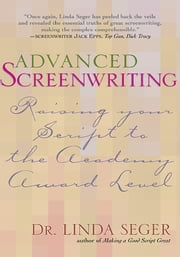 Advanced Screenwriting - Taking Your Writing to the Academy Award Level ebook by Kobo.Web.Store.Products.Fields.ContributorFieldViewModel