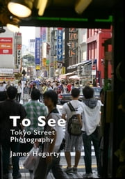 To See: Tokyo Street Photography ebook by Kobo.Web.Store.Products.Fields.ContributorFieldViewModel