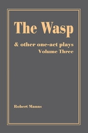 The Wasp - and other one-act plays ebook by Robert Manns