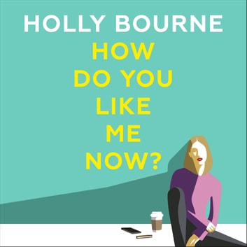 How Do You Like Me Now? - the hilarious and searingly honest novel everyone is talking about audiobook by Holly Bourne