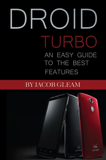 Droid Turbo: An Easy Guide to the Best Features ebook by Jacob Gleam