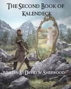 The Second Book of Kalendeck ebook by David W. Sherwood