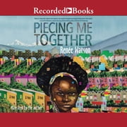 Piecing Me Together audiobook by Renee Watson