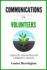 Communications for Volunteers ebook by Louise Merrington