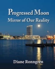 Progressed Moon: Mirror of Our Reality ebook by Diane Ronngren