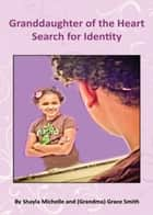 Granddaughter of the Heart: Search for Identity ebook by Grace L. Smith