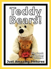 Just Teddy Bear Photos! Big Book of Photographs & Pictures of Teddy Bears, Vol. 1 ebook by Big Book of Photos