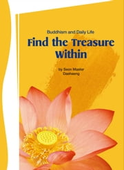 Find the Treasure Within - Buddhism and daily life ebook by Seon Master Daehaeng
