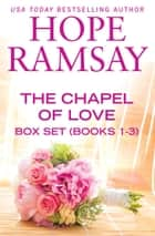 The Chapel of Love Box Set Books 1-3 ebook by Hope Ramsay