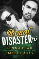 Royal Disaster #6 ebook by