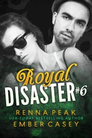Royal Disaster #6 ebook by Renna Peak, Ember Casey