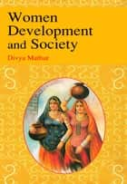 Women Development and Society ebook by Divya Mathur