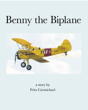 Benny the Biplane ebook by Fritz Carmichael