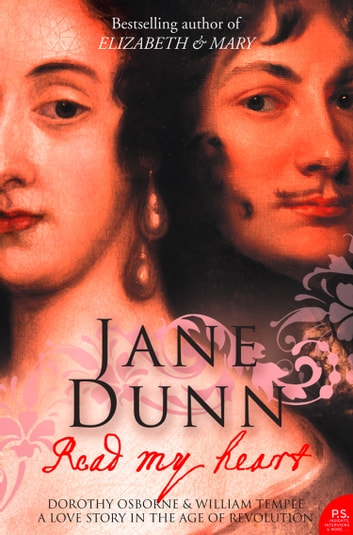 Read My Heart: Dorothy Osborne and Sir William Temple, A Love Story in the Age of Revolution (Text Only) ebook by Jane Dunn
