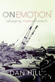 On-Emotion - Salvaging Market Research ebook by Dan Hill, Ph.D.