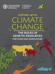 Coping with Climate Change: The Roles of Genetic Resources for Food and Agriculture ebook by FAO