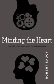 Minding the Heart - The Way of Spiritual Transformation ebook by Robert Saucy