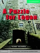 A Puzzle for Logan ebook by MacAndrew, Richard