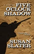 Five O'Clock Shadow ebook by Susan Slater