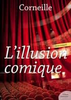 L'Illusion comique ebook by Corneille