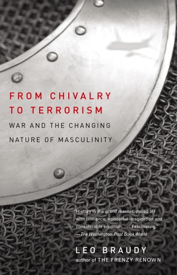 From Chivalry to Terrorism - War and the Changing Nature of Masculinity eBook by Leo Braudy