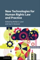 New Technologies for Human Rights Law and Practice ebook by Molly K. Land, Jay D. Aronson