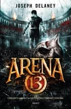 Arena 13, Tome 01 - Arena 13 eBook by Joseph Delaney, Sidonie Van Den Dries