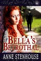 Bella's Betrothal ebook by Anne Stenhouse