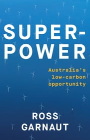 Superpower - Australia's Low-Carbon Opportunity ebook by Ross Garnaut